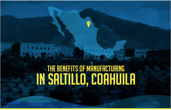 Benefits of Manufacturing in Saltillo Mexico